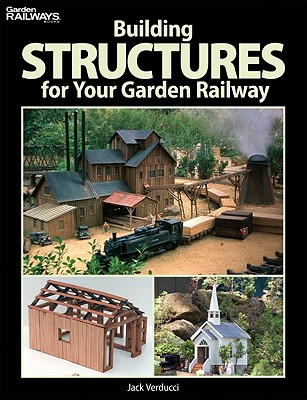 Building Structures for Your Garden Railway By Verducci, Jack